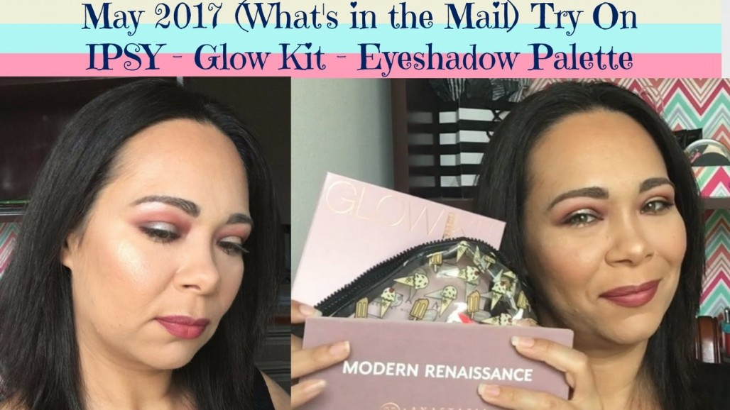May 2017 Whats in the Mail? (Ipsy – Glow kit – Modern Renaissance)