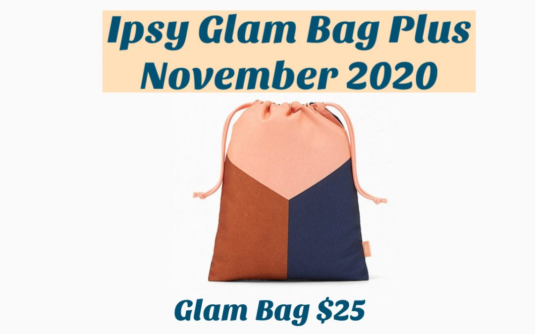 Ipsy Glam Bag Plus November 2020 Spoilers (Choice & Add-Ons)